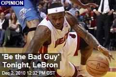 LeBron James, 'Be the Bad Guy' Tonight in Cleveland