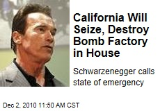 California Will Seize, Destroy Bomb Factory in House