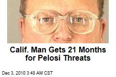 Calif. Man Gets 12 Months for Pelosi Threats
