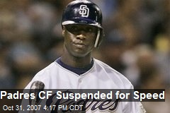 Padres CF Suspended for Speed