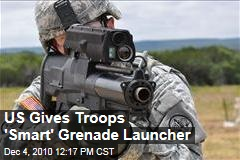 US Gives Troops 'Smart' Grenade Launcher