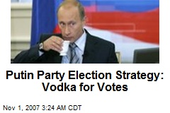 Putin Party Election Strategy: Vodka for Votes