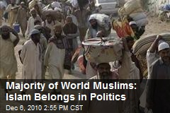 Majority of World Muslims: Islam Belongs in Politics