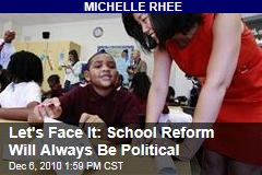 Let's Face It: School Reform Will Always Be Political