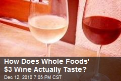 How Does Whole Foods' $3 Wine Actually Taste?