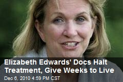 Elizabeth Edwards' Docs Halt Treatment, Give Weeks to Live