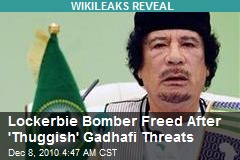 Cable: Lockerbie Bomber Freed After 'Thuggish' Kadafy Threats