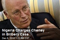 Nigeria Charges Cheney in Bribery Case