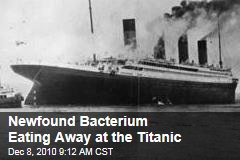 Newfound Bacterium Eating Away at the Titanic