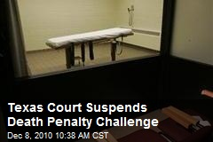 Texas Court Suspends Death Penalty Challenge
