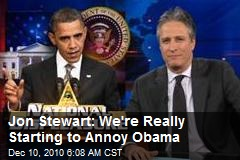 Jon Stewart: We're Really Starting to Annoy Obama