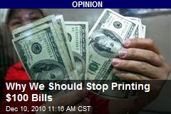 Why We Should Stop Printing $100 Bills