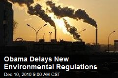 Obama Delays New Environmental Regulations