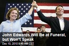 John Edwards to Attend Elizabeth Edwards' Funeral, But No Eulogy From Him