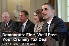 Democrats: Fine, We'll Pass Your Crummy Tax Deal