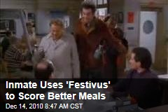 Inmate Uses 'Festivus' to Score Better Meals