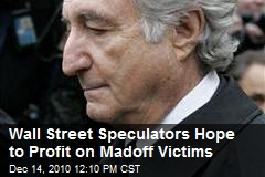 Wall Street Speculators Hope to Profit on Madoff Victims
