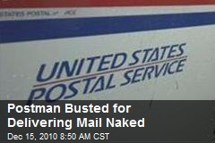 Postman Busted for Delivering Mail Naked