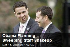 Obama Planning Sweeping Staff Shakeup