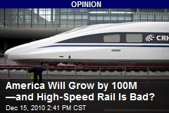 America Will Grow by 100M —and High-Speed Rail Is Bad?