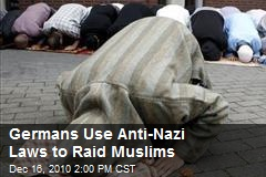 Germans Use Anti-Nazi Laws to Raid Muslims