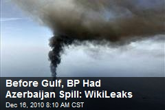 Before Gulf, BP Had Azerbaijan Spill: WikiLeaks