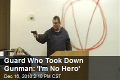 Guard Who Took Down Gunman: 'I'm No Hero'