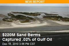 $220M Sand Berms Captured .02% of Gulf Oil