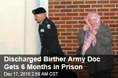Discharged Birther Army Doc Gets 6 Months in Prison