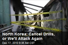 North Korea: Cancel Drills, or We'll Attack Again