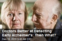 Doctors Better at Detecting Early Alzheimer's: Then What?