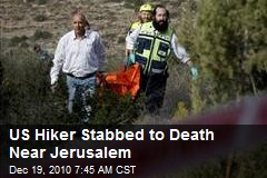 US Hiker Stabbed to Death Near Jerusalem