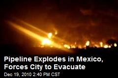 Pipeline Explodes in Mexico, Forces City to Evacuate