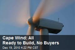 Cape Wind: All Ready to Build, No Buyers