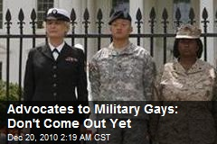 Advocates to Military Gays: Don't Come Out Yet