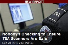 Nobody's Checking to Ensure TSA Scanners Are Safe