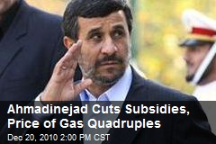 Ahmadinejad Cuts Subsidies, Price of Gas Quadruples