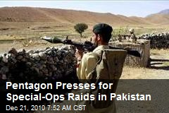 Pentagon Presses for Special-Ops Raids in Pakistan