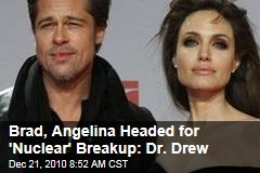 Brad, Angelina Headed for 'Nuclear' Breakup: Dr. Drew