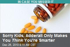 Sorry Kids, Adderall Only Makes You Think You're Smarter