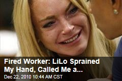 Fired Worker: LiLo Sprained My Hand, Called Me a...