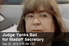 Judge Yanks Bail for Madoff Secretary