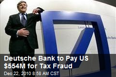 Deutsche Bank to Pay US $554M for Tax Fraud