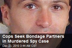 Cops Seek Bondage Partners in Spy Murder Case
