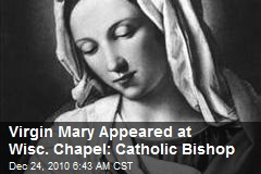 Virgin Mary Appeared at Wisc. Chapel: Catholic Bishop