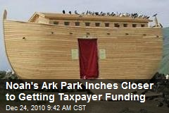 Noah's Ark Park Inches Closer to Getting Taxpayer Funding