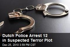 Dutch Police Arrest 12 in Suspected Terror Plot
