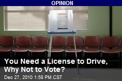 You Need a License to Drive, Why Not to Vote?