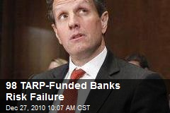 98 TARP-Funded Banks Risk Failure