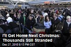 I'll Get Home Next Christmas: Thousands Still Stranded